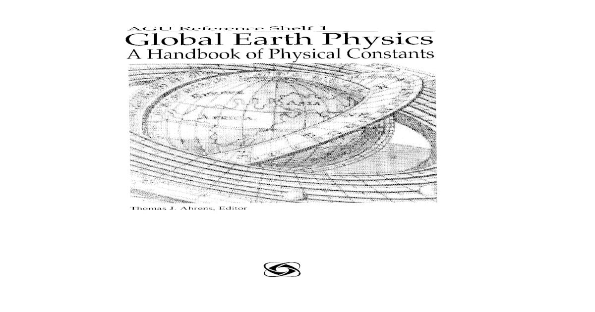 Agu Ref Shelf 1 Global Earth Physics A Handbook Of Physical