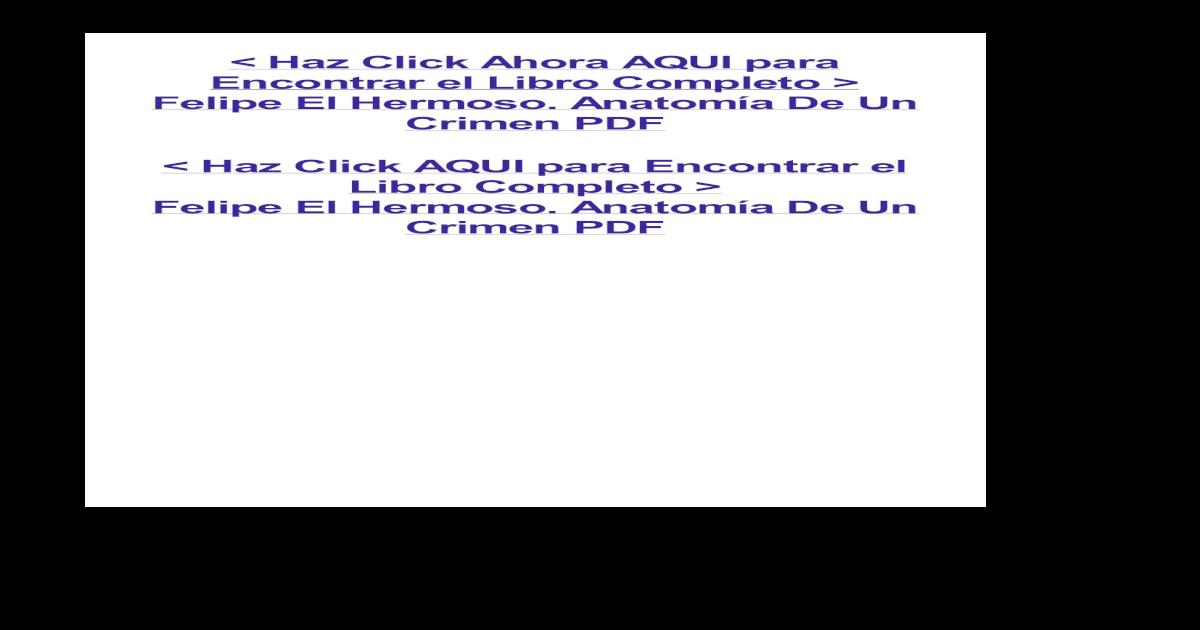 Felipe El Hermoso. Anatomía De Un Crimen.pdf