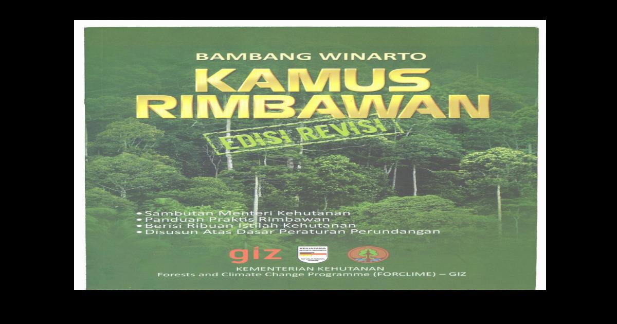 KAMUS RIMBAWAN (Edisi Revisi) - RIMBAWAN (Edisi Revisi) xvi + 592 Hlm ; 17 x 24,5 cm ISBN 978-979-15210-0-x Penyusun Ir. Bambang Winarto, MM Editor