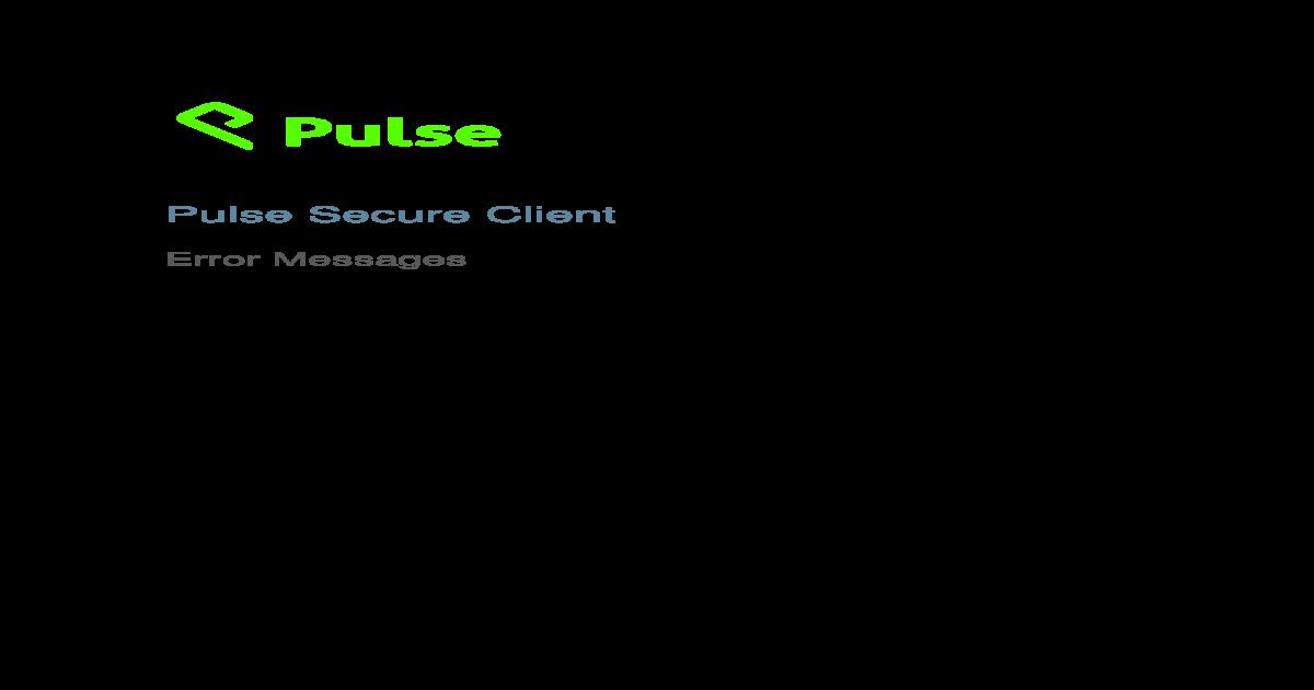 Pulse Secure Client Error Messages - Juniper Networks = Connection