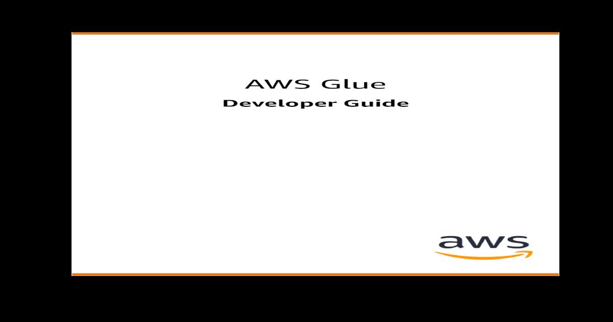 AWS Glue - Developer Guide ? AWS Glue Developer Guide     Python or