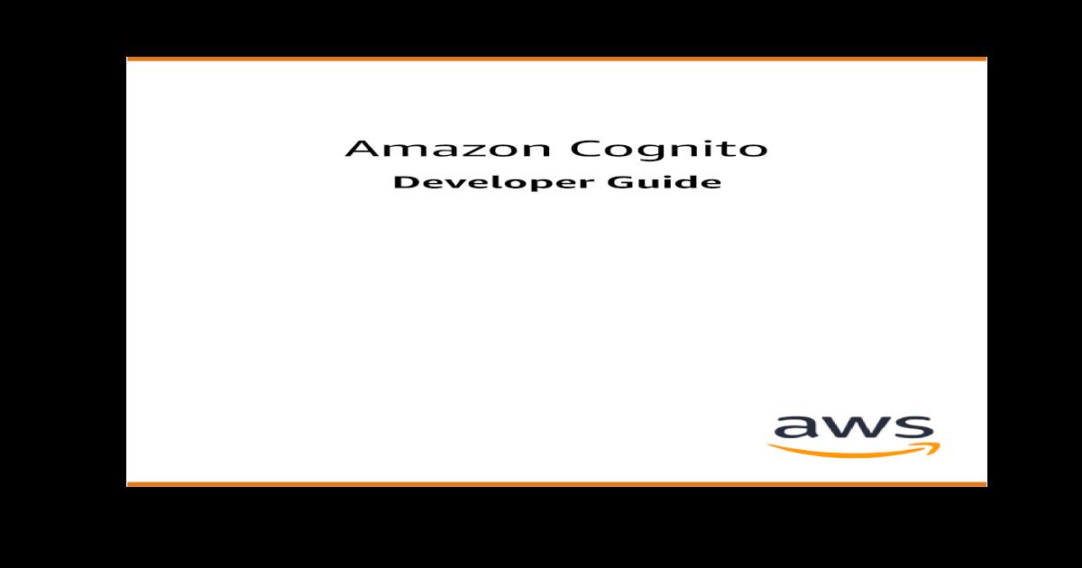 Amazon Cognito - Developer Guide ? Amazon Cognito Developer Guide