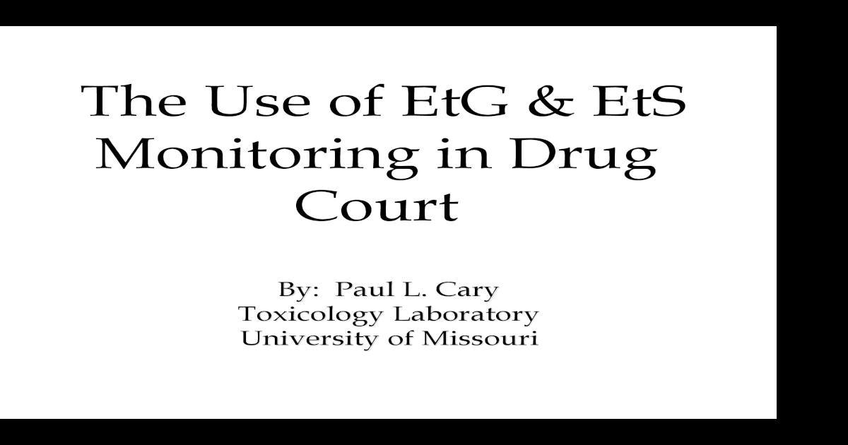 The Use of EtG EtS Monitoring in Drug Court Use of EtG EtS