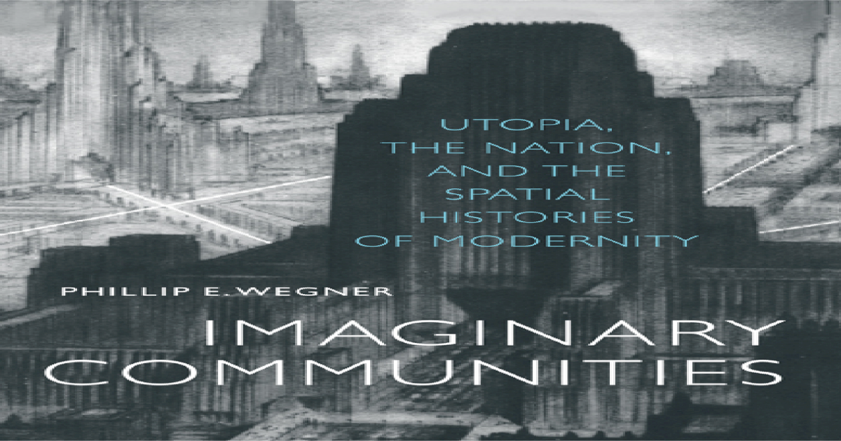 Imaginary Communities Utopia The Nation And The Spatial Histories