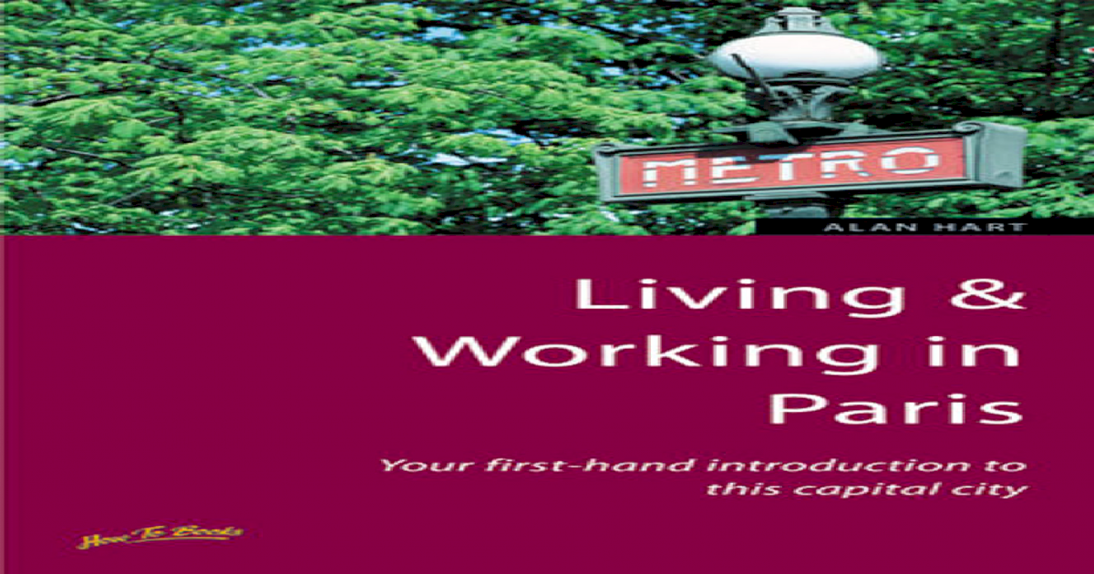 Living Working In Paris Your First Hand Introduction To