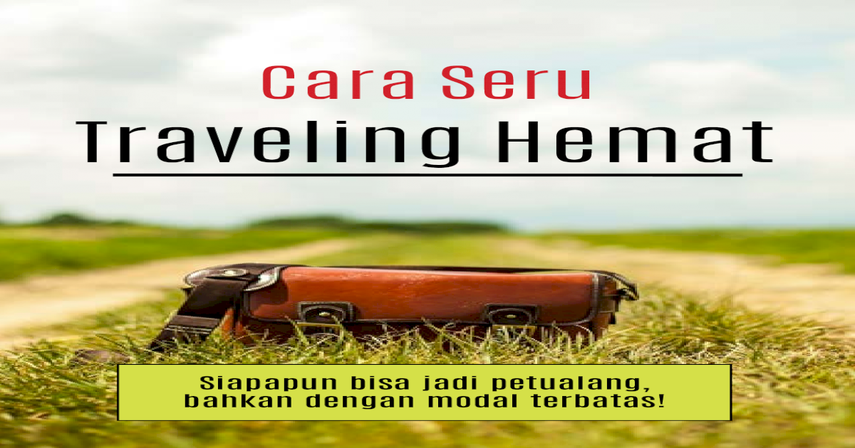 Travel Hack - Cara Seru Traveling Hemat 7947847c50