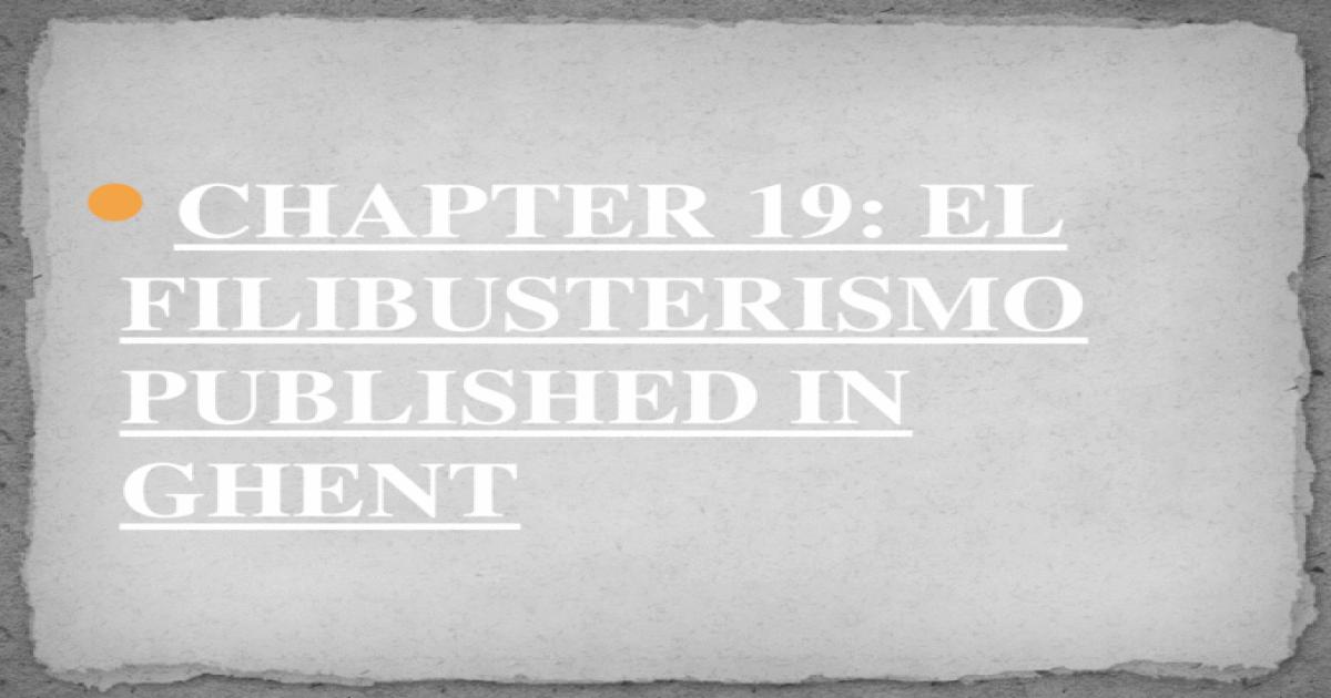 CHAPTER 19: EL FILIBUSTERISMO PUBLISHED IN GHENT