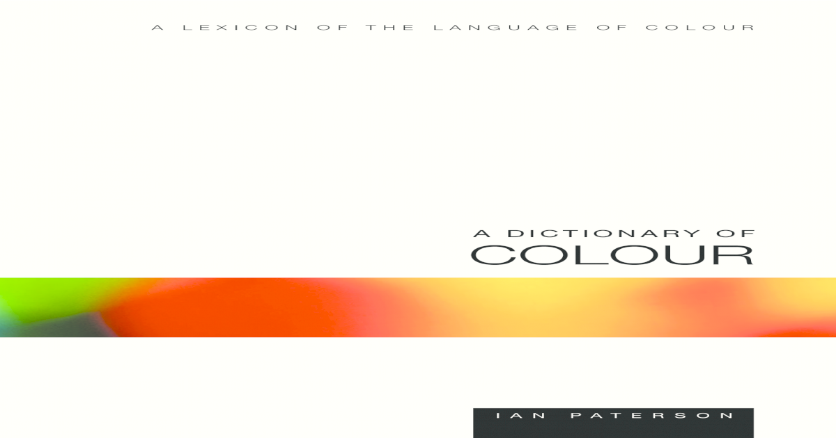 A Dictionary of Colour - A Lexicon of the Language of Colour