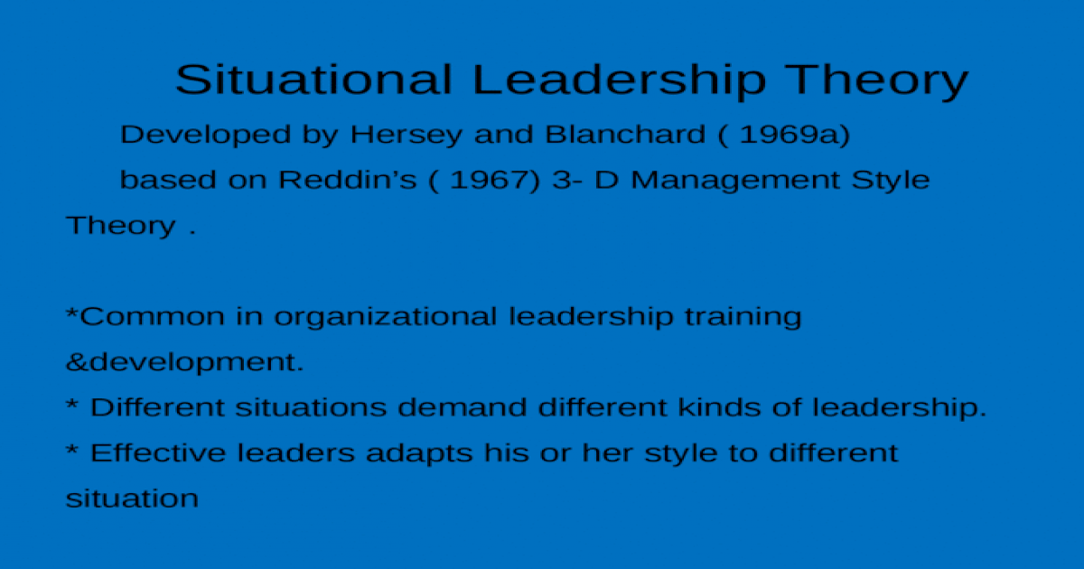 Situational Leadership Theory Developed By Hersey And Blanchard 1969a Based On Reddin S 1967 3 D Management Style Theory Common In Organizational