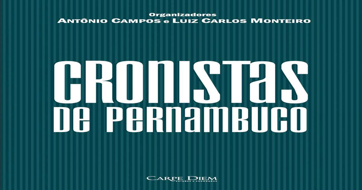 Colecao-Pernambuco-em-Antologias-Cronistas-de -Pernambuco-Antonio-Campos-e-Luiz-Carlos-Monteiro-1-ed 9ad04edf6af0f