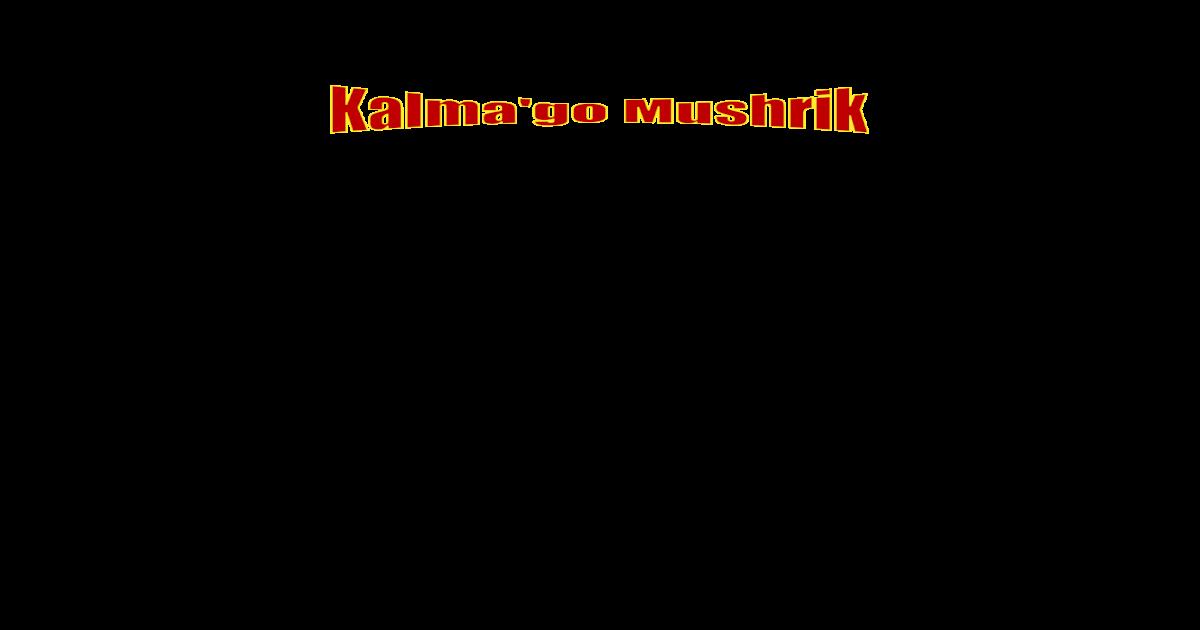 Kalma Go Mushrik Transliterated from Urdu to English