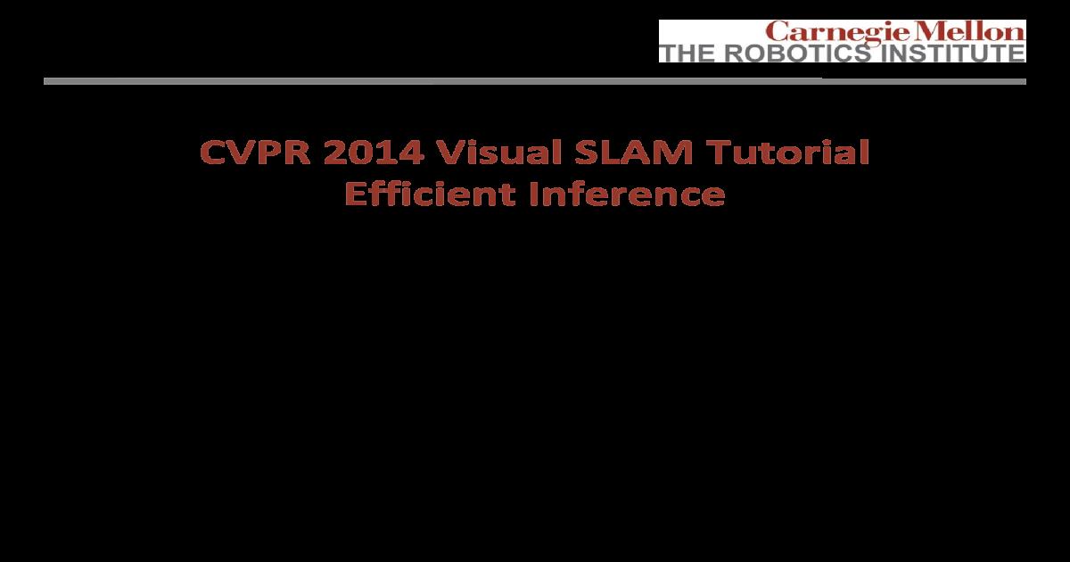 CVPR 2014 Visual SLAM Tutorial Efficient 2014 Visual SLAM