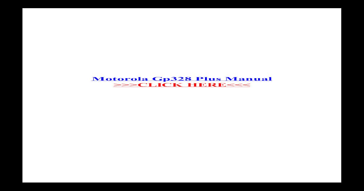 Motorola Gp328 Plus Manual - de service MOTOROLA GP338 Plus ... on