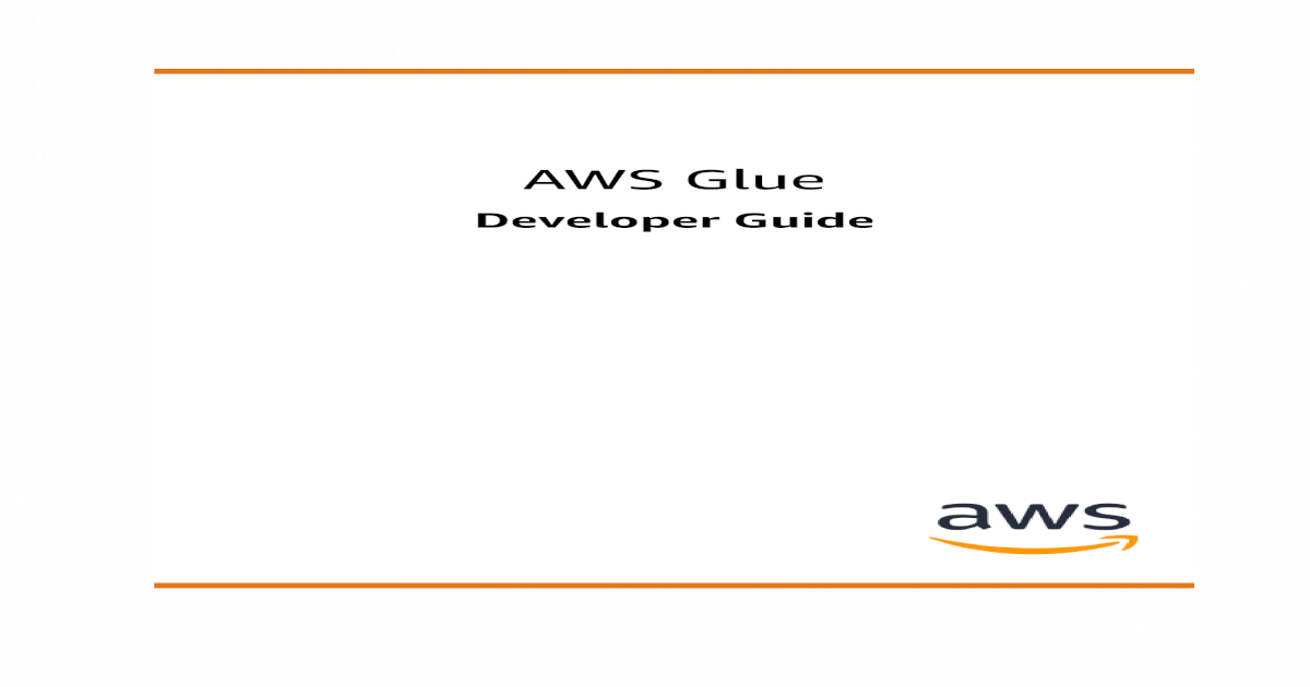 AWS Glue - Developer Guide ? AWS Glue Developer Guide