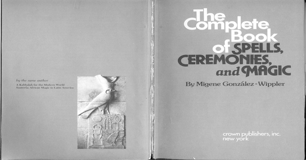 180810280 Complete Book of Spells Ceremonies Magic GonzalexWippler PDF