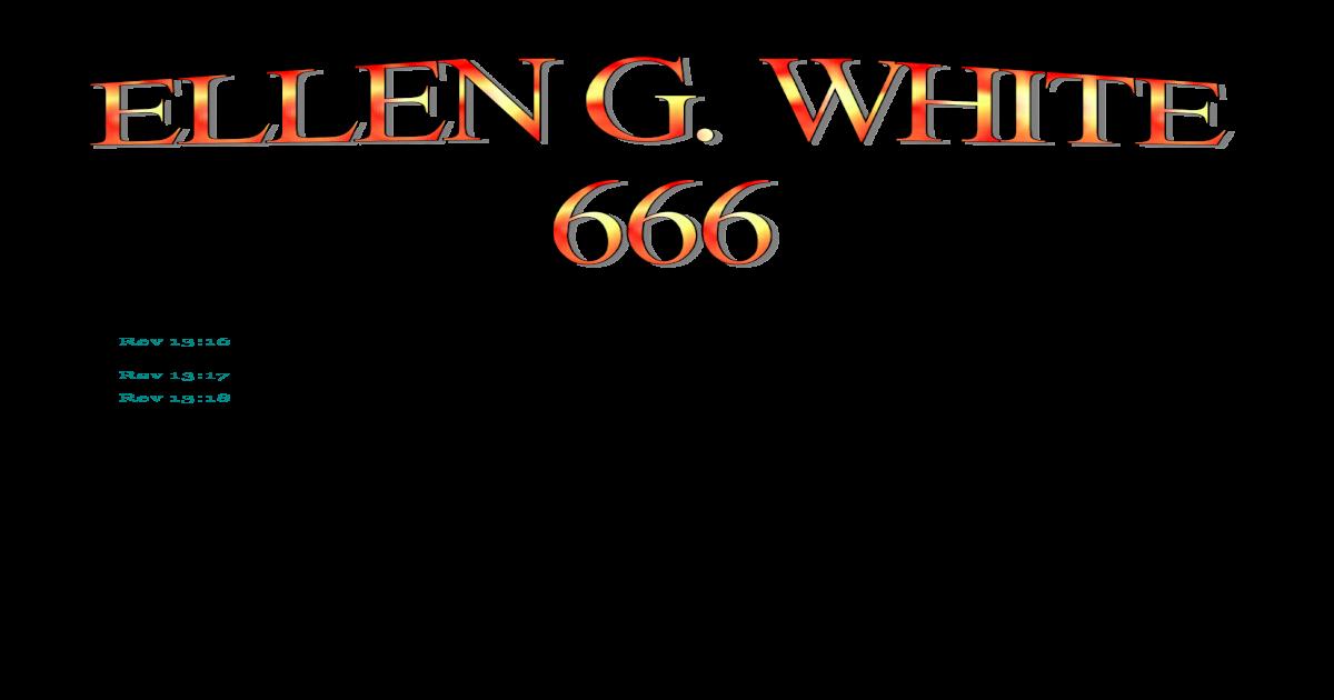 Ellen G  White 666